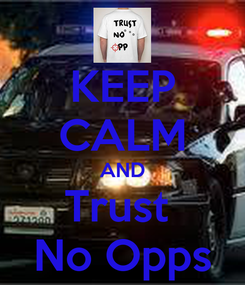 Poster: KEEP CALM AND Trust  No Opps