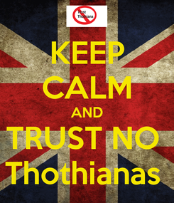 Poster: KEEP CALM AND TRUST NO  Thothianas