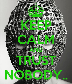 Poster: KEEP CALM AND TRUST NOBODY..