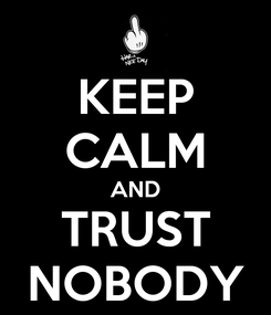 Poster: KEEP CALM AND TRUST NOBODY