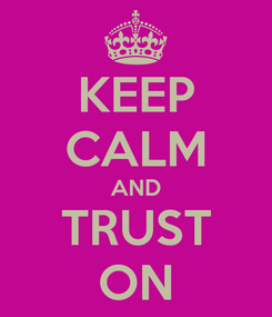 Poster: KEEP CALM AND TRUST ON