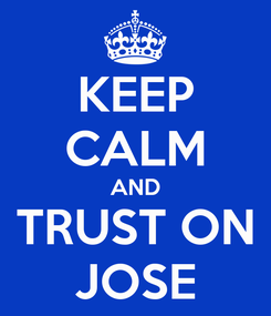 Poster: KEEP CALM AND TRUST ON JOSE