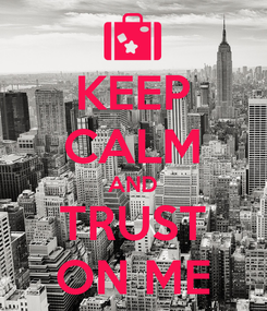 Poster: KEEP CALM AND TRUST ON ME