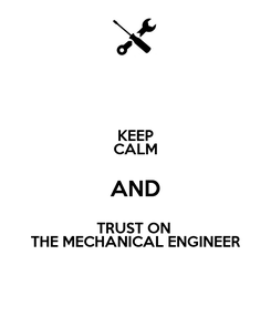Poster: KEEP CALM AND TRUST ON  THE MECHANICAL ENGINEER