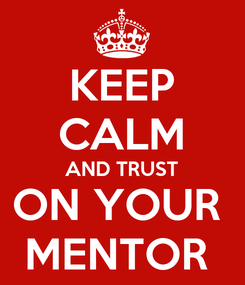 Poster: KEEP CALM AND TRUST ON YOUR  MENTOR