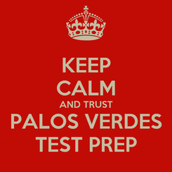 Poster: KEEP CALM AND TRUST PALOS VERDES TEST PREP