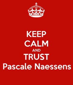 Poster: KEEP CALM AND TRUST Pascale Naessens