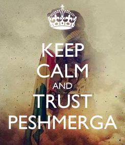Poster: KEEP CALM AND TRUST PESHMERGA