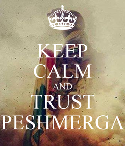 Poster: KEEP CALM AND TRUST PESHMERGA