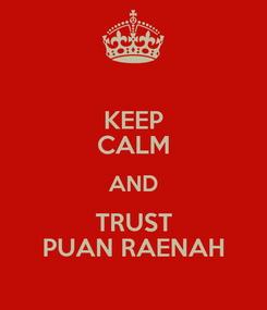 Poster: KEEP CALM AND TRUST PUAN RAENAH