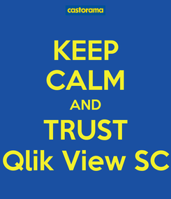 Poster: KEEP CALM AND TRUST Qlik View SC