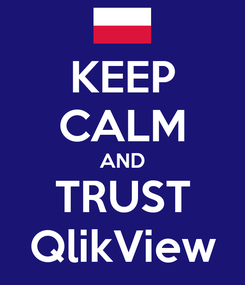 Poster: KEEP CALM AND TRUST QlikView