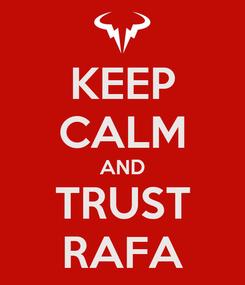 Poster: KEEP CALM AND TRUST RAFA