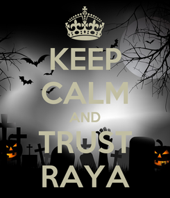Poster: KEEP CALM AND TRUST RAYA