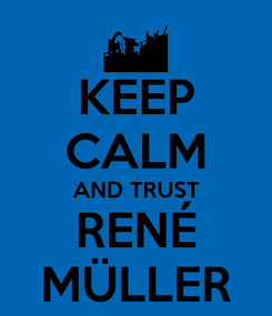 Poster: KEEP CALM AND TRUST RENÉ MÜLLER
