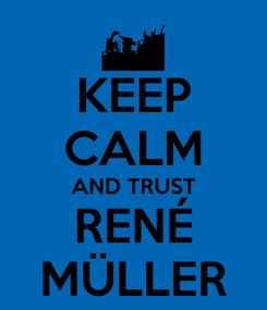 Poster: KEEP CALM AND TRUST RENÉ MÜLLER