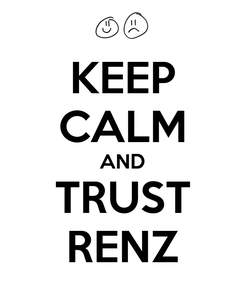 Poster: KEEP CALM AND TRUST RENZ
