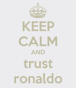 Poster: KEEP CALM AND trust ronaldo
