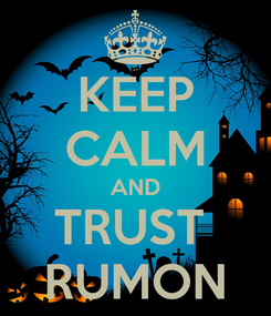 Poster: KEEP CALM AND TRUST  RUMON