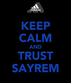 Poster: KEEP CALM AND TRUST SAYREM