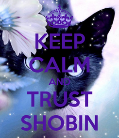 Poster: KEEP CALM AND TRUST SHOBIN
