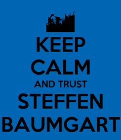 Poster: KEEP CALM AND TRUST STEFFEN BAUMGART