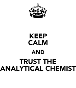 Poster: KEEP CALM AND TRUST THE ANALYTICAL CHEMIST