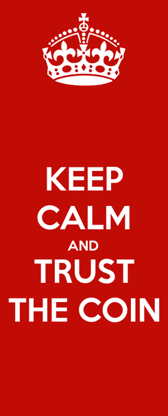 Poster: KEEP CALM AND TRUST THE COIN