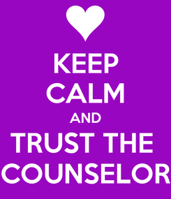 Poster: KEEP CALM AND TRUST THE  COUNSELOR