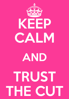 Poster: KEEP CALM AND TRUST THE CUT