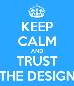 Poster: KEEP CALM AND TRUST THE DESIGN