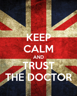 Poster: KEEP CALM AND TRUST THE DOCTOR