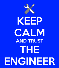 Poster: KEEP CALM AND TRUST THE ENGINEER