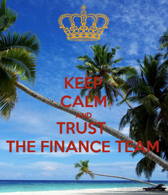 Poster: KEEP CALM AND TRUST  THE FINANCE TEAM