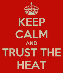Poster: KEEP CALM AND TRUST THE HEAT