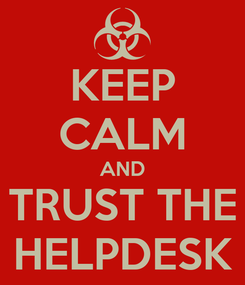 Poster: KEEP CALM AND TRUST THE HELPDESK