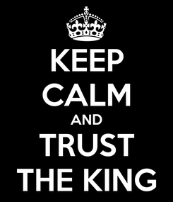 Poster: KEEP CALM AND TRUST THE KING
