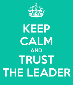 Poster: KEEP CALM AND TRUST THE LEADER