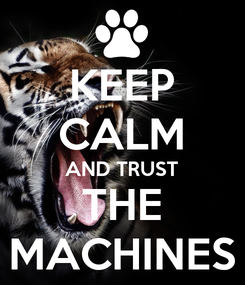 Poster: KEEP CALM AND TRUST THE MACHINES