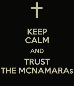 Poster: KEEP CALM AND TRUST THE MCNAMARAs