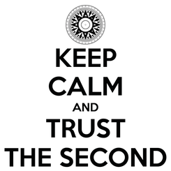 Poster: KEEP CALM AND TRUST THE SECOND