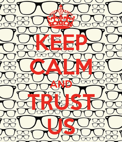 Poster: KEEP CALM AND TRUST US