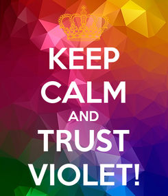 Poster: KEEP CALM AND TRUST VIOLET!