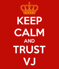 Poster: KEEP CALM AND TRUST VJ