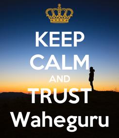 Poster: KEEP CALM AND TRUST Waheguru