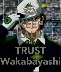 Poster: KEEP CALM AND TRUST Wakabayashi
