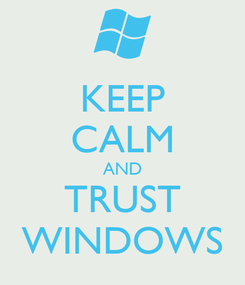 Poster: KEEP CALM AND TRUST WINDOWS