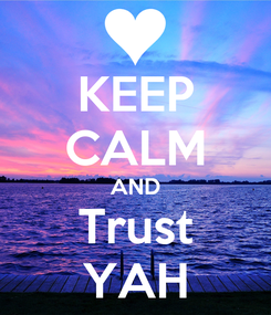 Poster: KEEP CALM AND Trust YAH