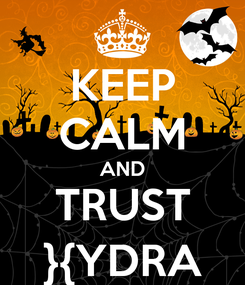 Poster: KEEP CALM AND TRUST }{YDRA