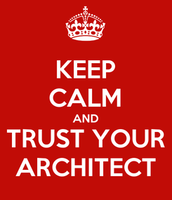 Poster: KEEP CALM AND TRUST YOUR ARCHITECT